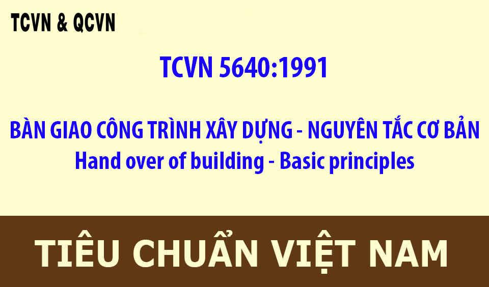 TCVN 5640:1991  BÀN GIAO CÔNG TRÌNH XÂY DỰNG - NGUYÊN TẮC CƠ BẢN  Hand over of building - Basic prin