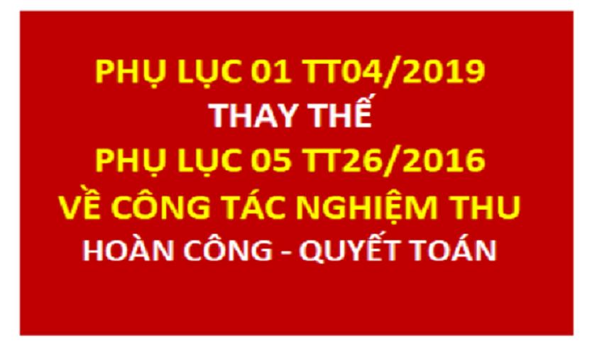 Phụ lục biểu mẫu nghiệm thu hoàn công đưa vào sử dụng theo TT04/2019 thay thế TT26/2016/TT-BXD