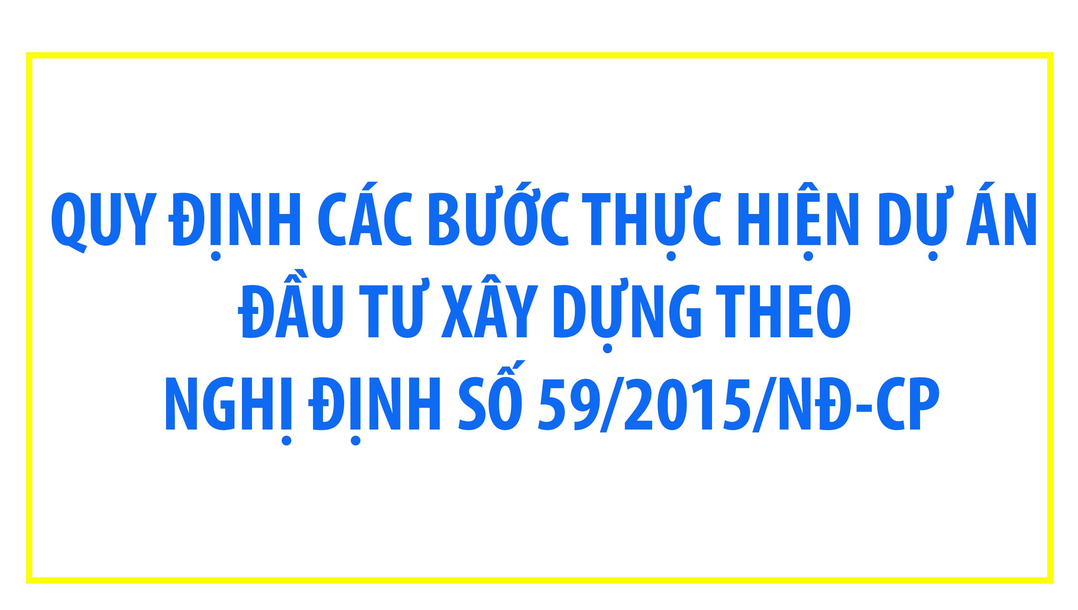 Quy định các bước thực hiện dự án đầu tư xây dựng theo Nghị định số 59/2015/NĐ-CP