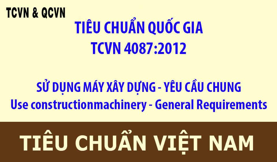 TCVN 4087:2012 SỬ DỤNG MÁY XÂY DỰNG - YÊU CẦU CHUNG Use constructionmachinery - General Requirements