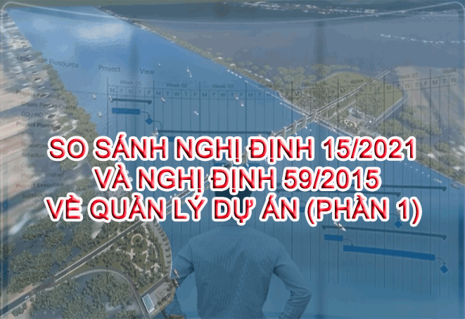 So sánh Nghị Định 15/2021 và Nghị Định 59/2015 về Quản lý dự án(Nguyễn Hồng Hà) P1