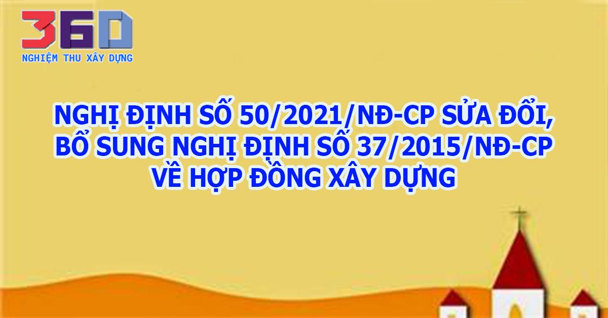 Nghị định số 50/2021/NĐ-CP sửa đổi, bổ sung Nghị định số 37/2015/NĐ-CP về hợp đồng xây dựng