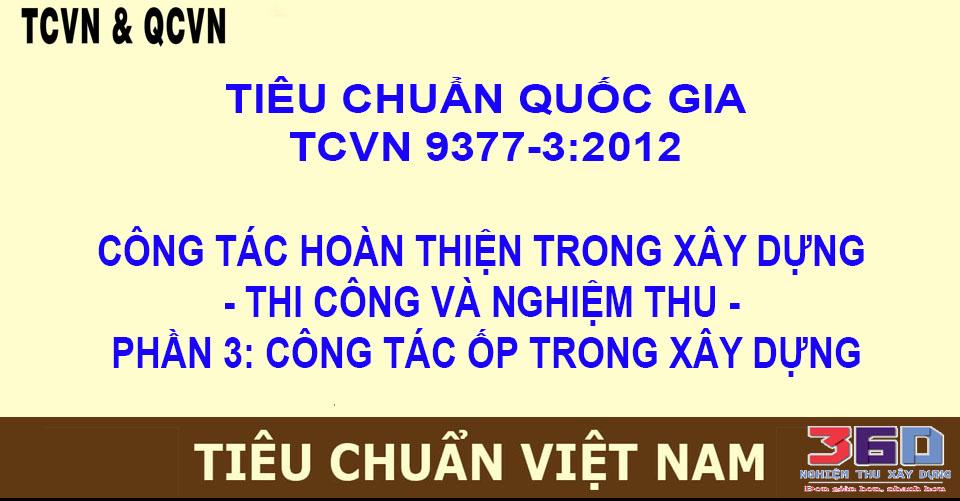 TCVN 9377-3:2012 CÔNG TÁC HOÀN THIỆN TRONG XÂY DỰNG - THI CÔNG VÀ NGHIỆM THU - PHẦN 3: CÔNG TÁC ỐP