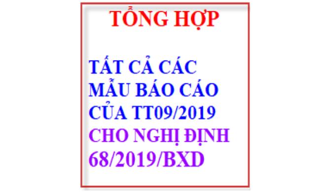 Tổng hợp tất cả các mẫu báo cáo theo TT09/2019 trong NĐ68/2019/BXD